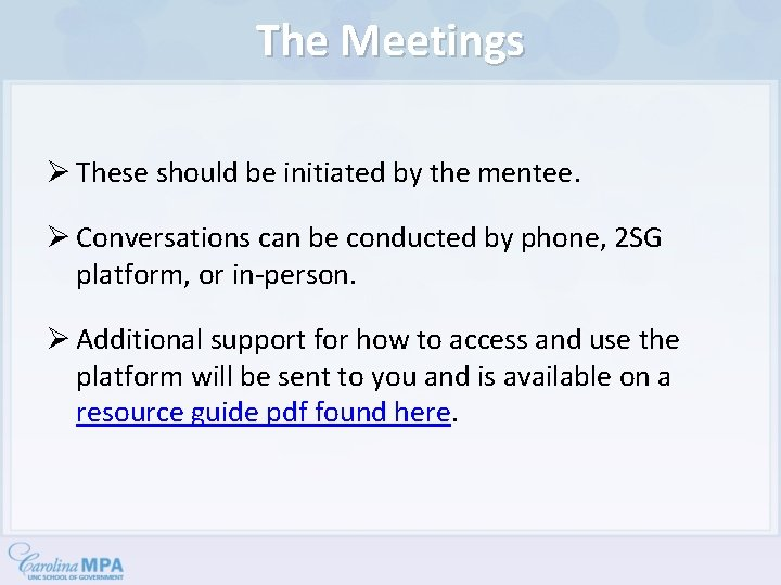 The Meetings Ø These should be initiated by the mentee. Ø Conversations can be