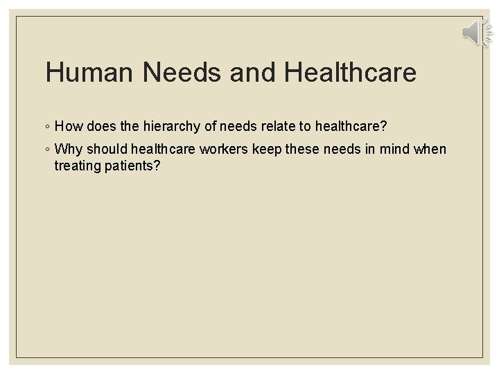 Human Needs and Healthcare ◦ How does the hierarchy of needs relate to healthcare?