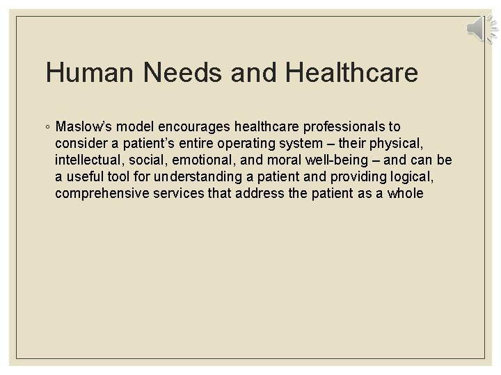 Human Needs and Healthcare ◦ Maslow's model encourages healthcare professionals to consider a patient's