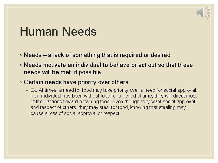 Human Needs ◦ Needs – a lack of something that is required or desired