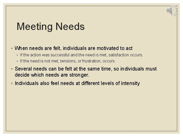 Meeting Needs ◦ When needs are felt, individuals are motivated to act ◦ If