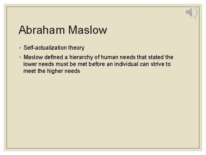 Abraham Maslow ◦ Self-actualization theory ◦ Maslow defined a hierarchy of human needs that