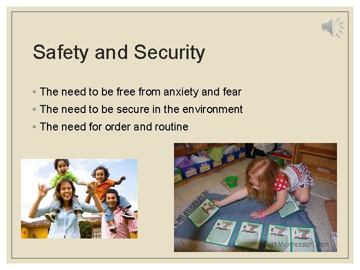 Safety and Security ◦ The need to be free from anxiety and fear ◦
