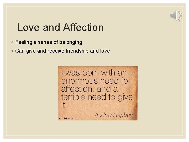 Love and Affection ◦ Feeling a sense of belonging ◦ Can give and receive