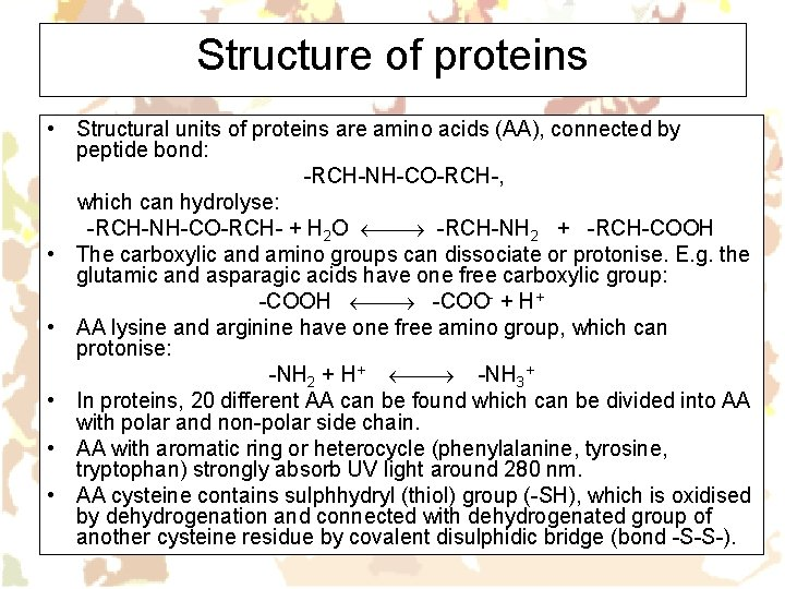 Structure of proteins • Structural units of proteins are amino acids (AA), connected by