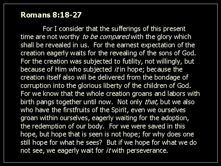 Romans 8: 18 -27 For I consider that the sufferings of this present time