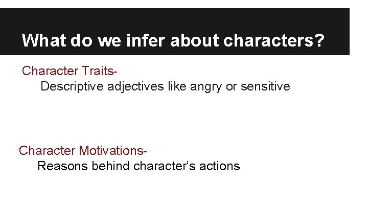 What do we infer about characters? Character Traits. Descriptive adjectives like angry or sensitive