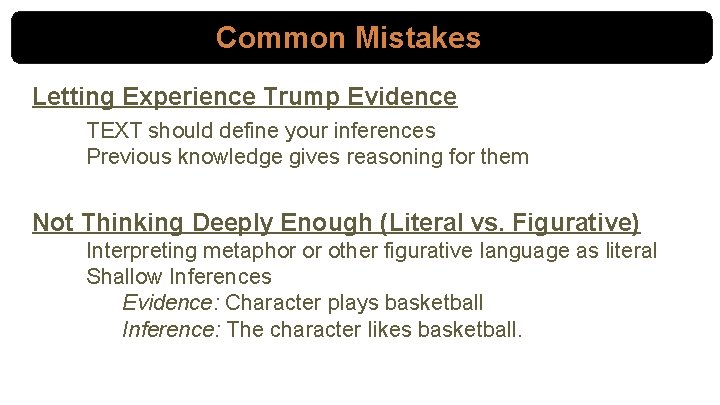 Common Mistakes Letting Experience Trump Evidence TEXT should define your inferences Previous knowledge gives
