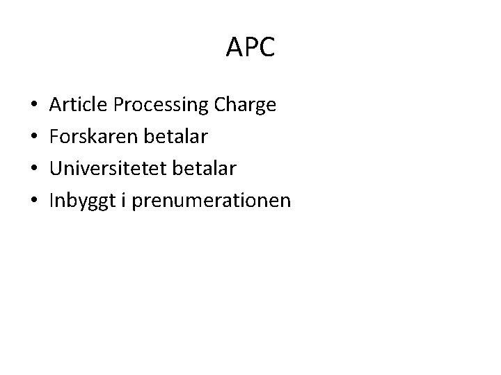APC • • Article Processing Charge Forskaren betalar Universitetet betalar Inbyggt i prenumerationen