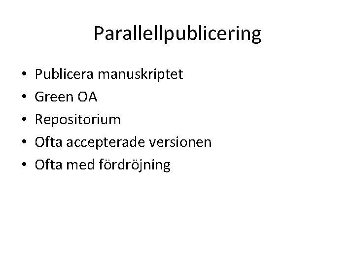 Parallellpublicering • • • Publicera manuskriptet Green OA Repositorium Ofta accepterade versionen Ofta med