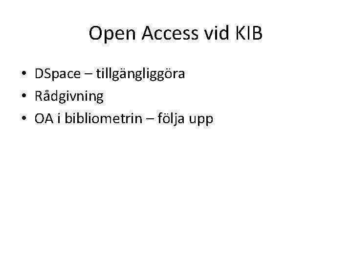 Open Access vid KIB • DSpace – tillgängliggöra • Rådgivning • OA i bibliometrin