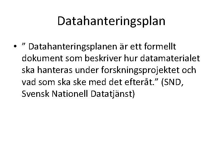 """Datahanteringsplan • """" Datahanteringsplanen är ett formellt dokument som beskriver hur datamaterialet ska hanteras"""