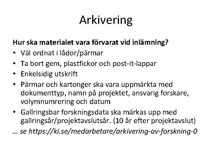 Arkivering Hur ska materialet vara förvarat vid inlämning? • Väl ordnat i lådor/pärmar •