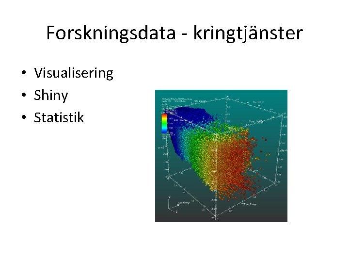 Forskningsdata - kringtjänster • Visualisering • Shiny • Statistik