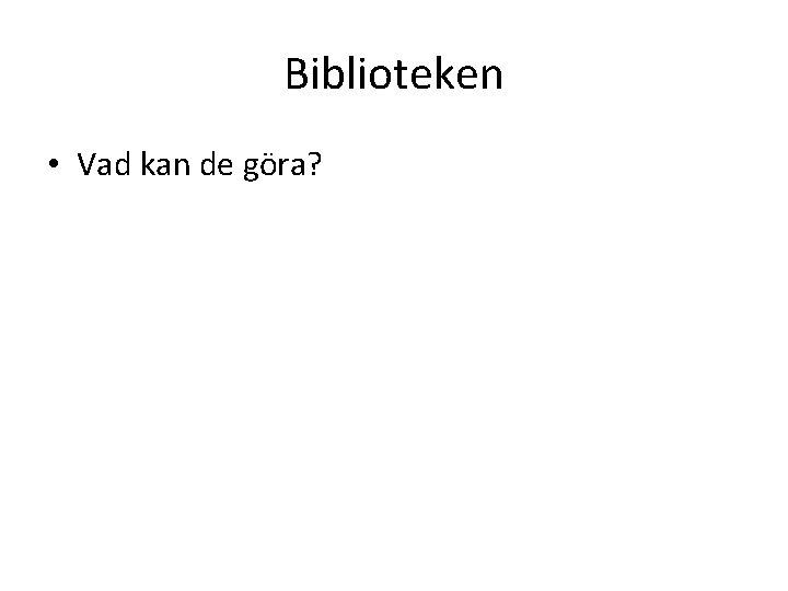 Biblioteken • Vad kan de göra?