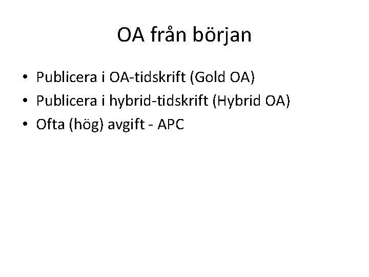 OA från början • Publicera i OA-tidskrift (Gold OA) • Publicera i hybrid-tidskrift (Hybrid