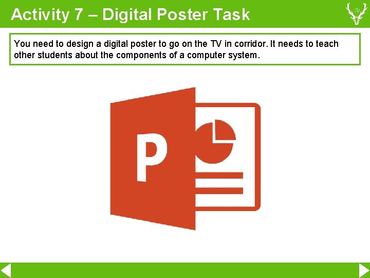 Activity 7 – Digital Poster Task You need to design a digital poster to