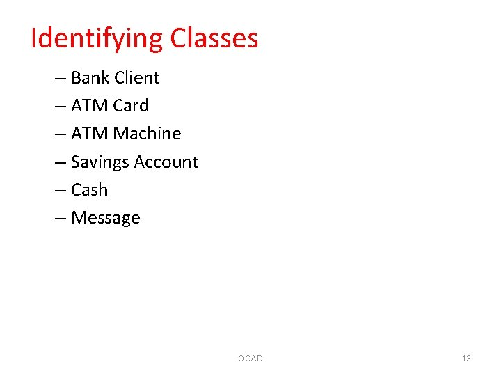 Identifying Classes – Bank Client – ATM Card – ATM Machine – Savings Account