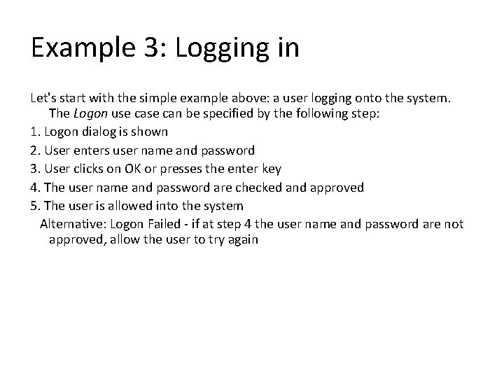 Example 3: Logging in Let's start with the simple example above: a user logging