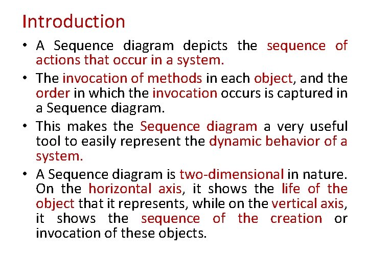 Introduction • A Sequence diagram depicts the sequence of actions that occur in a