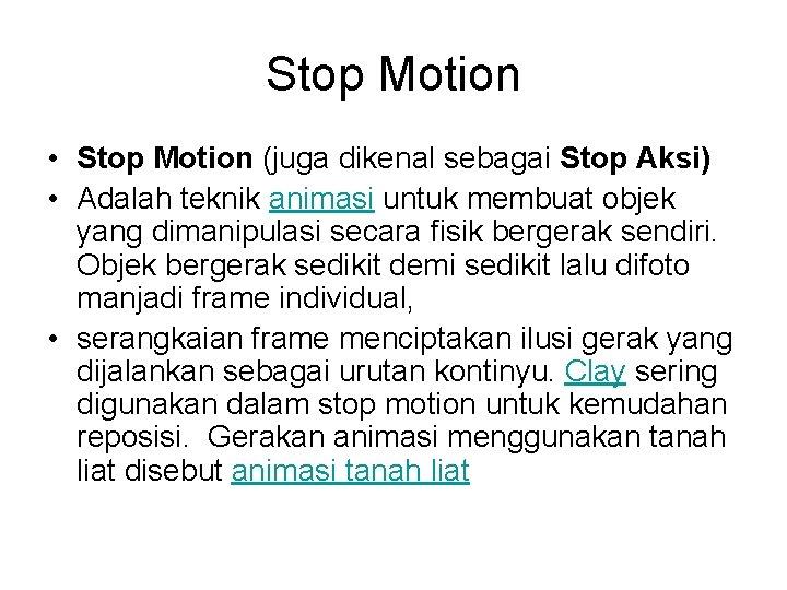 Stop Motion • Stop Motion (juga dikenal sebagai Stop Aksi) • Adalah teknik animasi