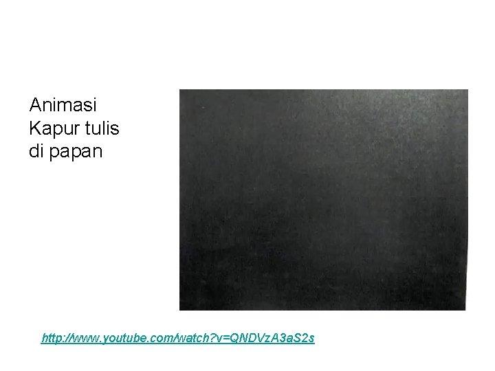 Animasi Kapur tulis di papan http: //www. youtube. com/watch? v=QNDVz. A 3 a. S