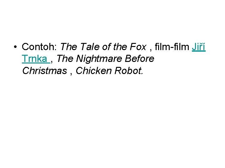 • Contoh: The Tale of the Fox , film-film Jiří Trnka , The