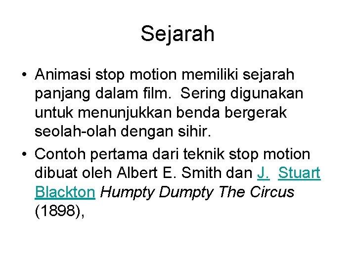 Sejarah • Animasi stop motion memiliki sejarah panjang dalam film. Sering digunakan untuk menunjukkan