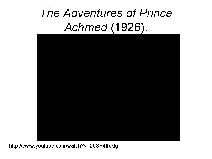 The Adventures of Prince Achmed (1926). http: //www. youtube. com/watch? v=25 SP 4 ftxklg