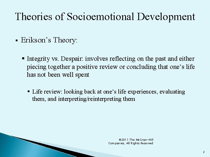 Theories of Socioemotional Development § Erikson's Theory: § Integrity vs. Despair: involves reflecting on