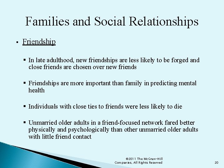 Families and Social Relationships § Friendship § In late adulthood, new friendships are less