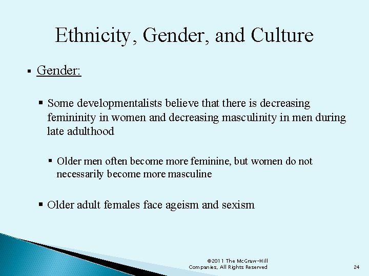 Ethnicity, Gender, and Culture § Gender: § Some developmentalists believe that there is decreasing