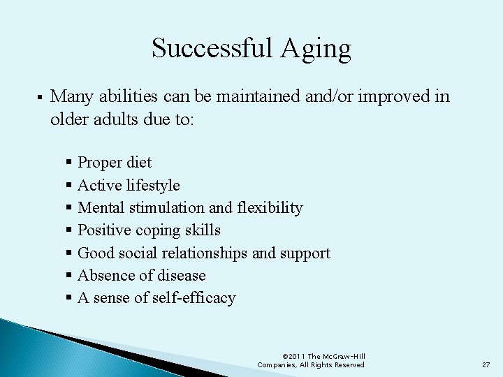 Successful Aging § Many abilities can be maintained and/or improved in older adults due