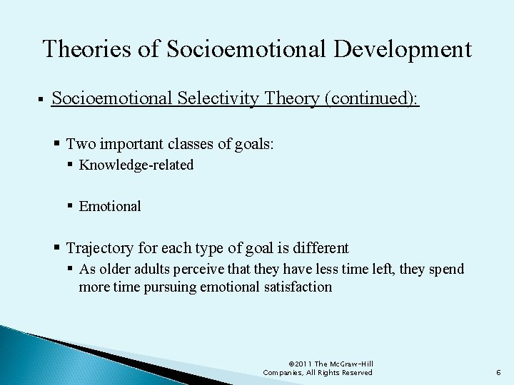 Theories of Socioemotional Development § Socioemotional Selectivity Theory (continued): § Two important classes of