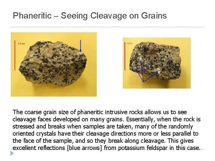 Phaneritic – Seeing Cleavage on Grains The coarse grain size of phaneritic intrusive rocks