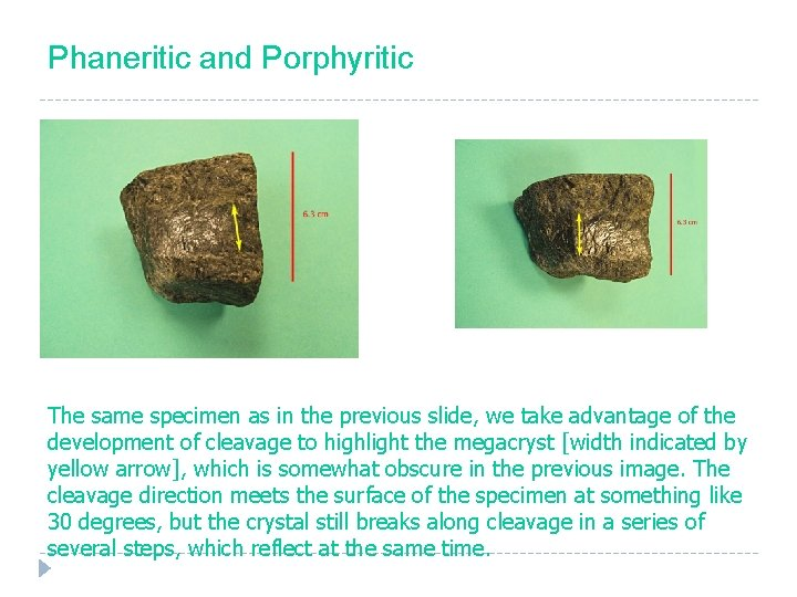 Phaneritic and Porphyritic The same specimen as in the previous slide, we take advantage