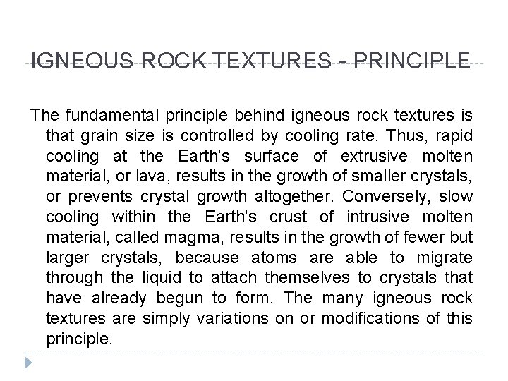IGNEOUS ROCK TEXTURES - PRINCIPLE The fundamental principle behind igneous rock textures is that