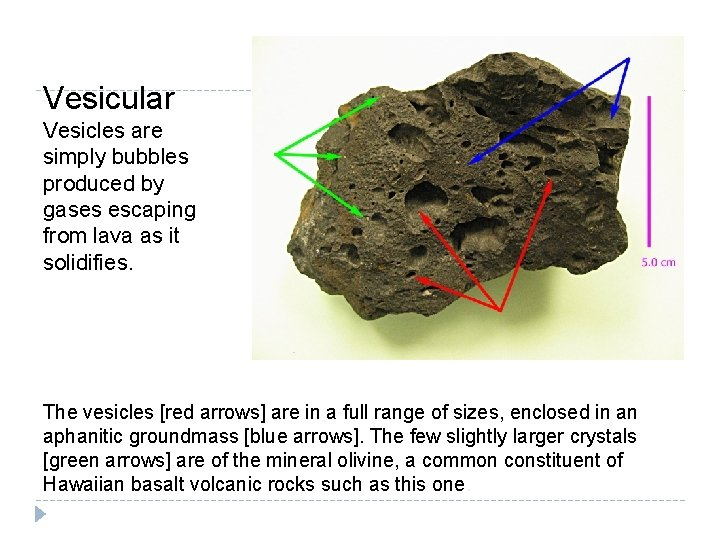 Vesicular Vesicles are simply bubbles produced by gases escaping from lava as it solidifies.
