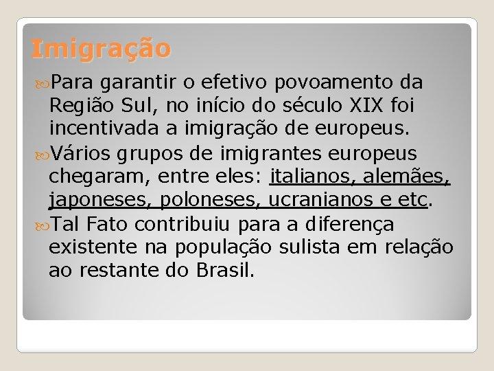 Imigração Para garantir o efetivo povoamento da Região Sul, no início do século XIX