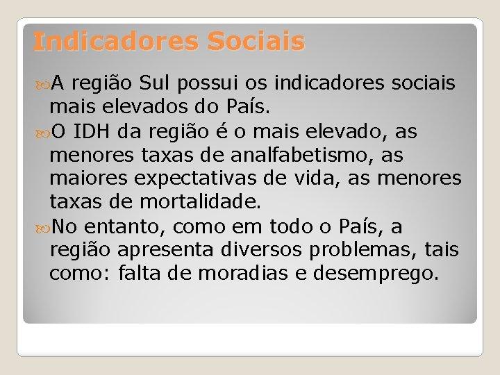 Indicadores Sociais A região Sul possui os indicadores sociais mais elevados do País. O