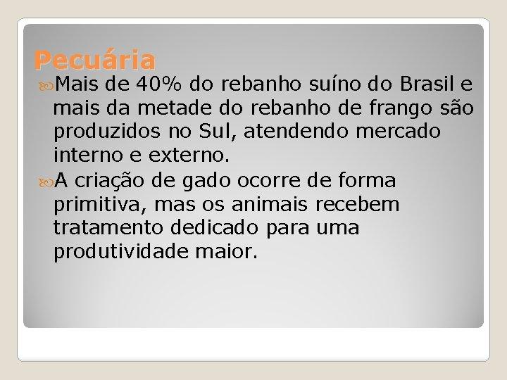 Pecuária Mais de 40% do rebanho suíno do Brasil e mais da metade do