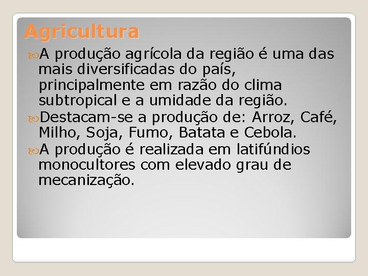 Agricultura A produção agrícola da região é uma das mais diversificadas do país, principalmente