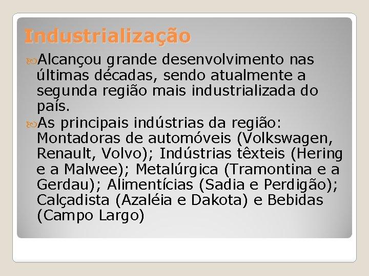 Industrialização Alcançou grande desenvolvimento nas últimas décadas, sendo atualmente a segunda região mais industrializada