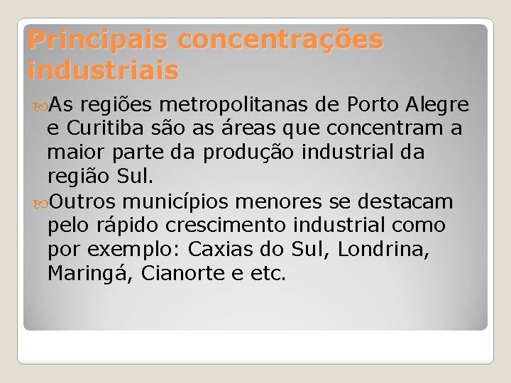 Principais concentrações industriais As regiões metropolitanas de Porto Alegre e Curitiba são as áreas