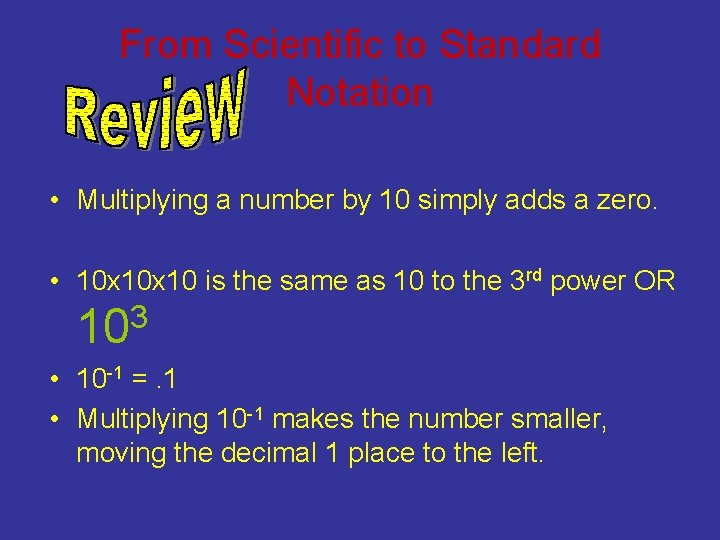 From Scientific to Standard Notation • Multiplying a number by 10 simply adds a