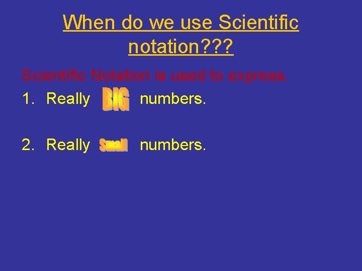 When do we use Scientific notation? ? ? Scientific Notation is used to express.