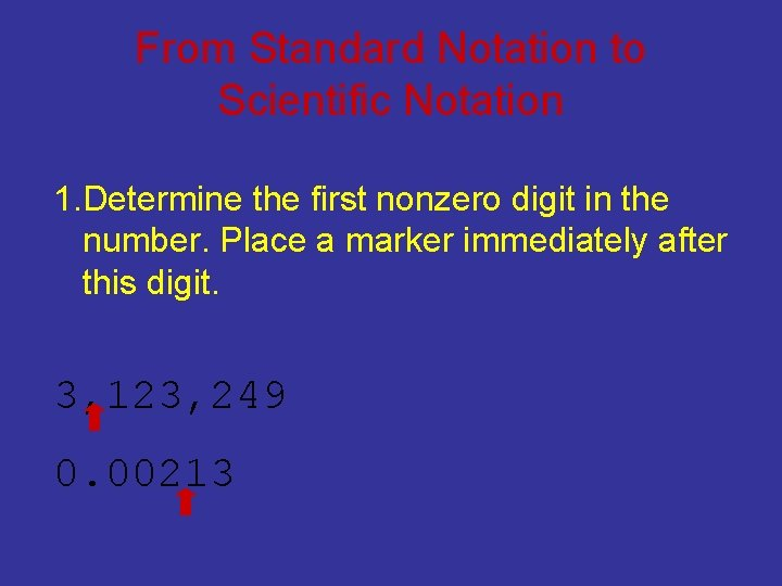 From Standard Notation to Scientific Notation 1. Determine the first nonzero digit in the