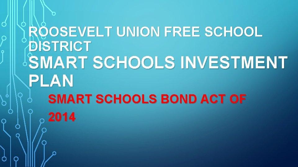 ROOSEVELT UNION FREE SCHOOL DISTRICT SMART SCHOOLS INVESTMENT PLAN SMART SCHOOLS BOND ACT OF