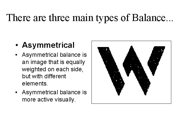 There are three main types of Balance. . . • Asymmetrical balance is an
