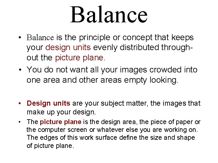 Balance • Balance is the principle or concept that keeps your design units evenly